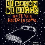 """""""El bosón de higgs no te va a hacer la cama"""""""