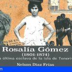 Arona   'Rosalía Gómez, la última esclava de Tenerife'; Nelson Díaz Frías descubre una historia inédita
